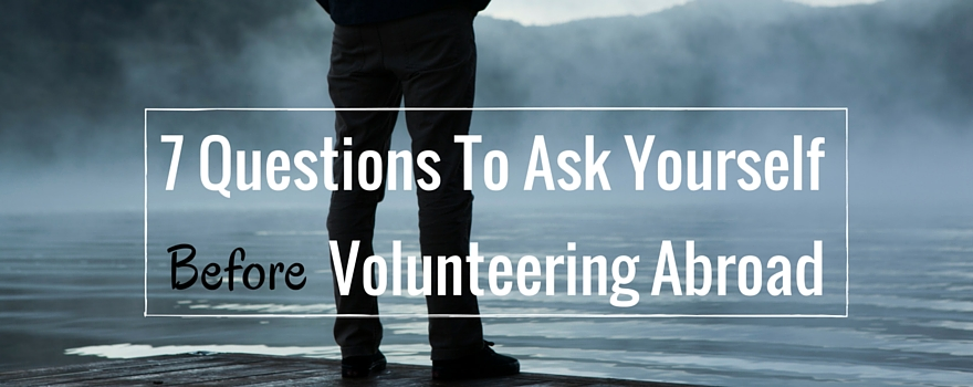 7 Questions to Ask Yourself Before Volunteering Abroad | GVI