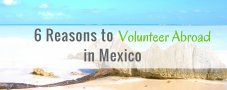 6 Reasons You Need to Volunteer Abroad in Mexico