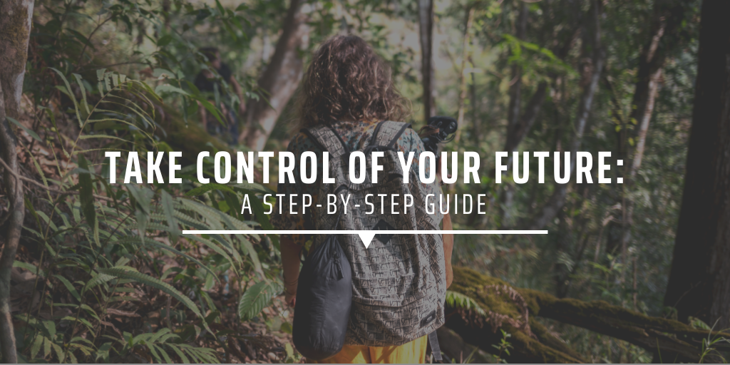 Take control of your future A step-by-step guide