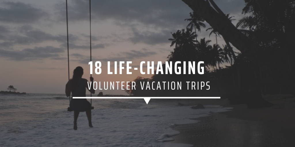 18 Life-Changing Volunteer Vacation Trips