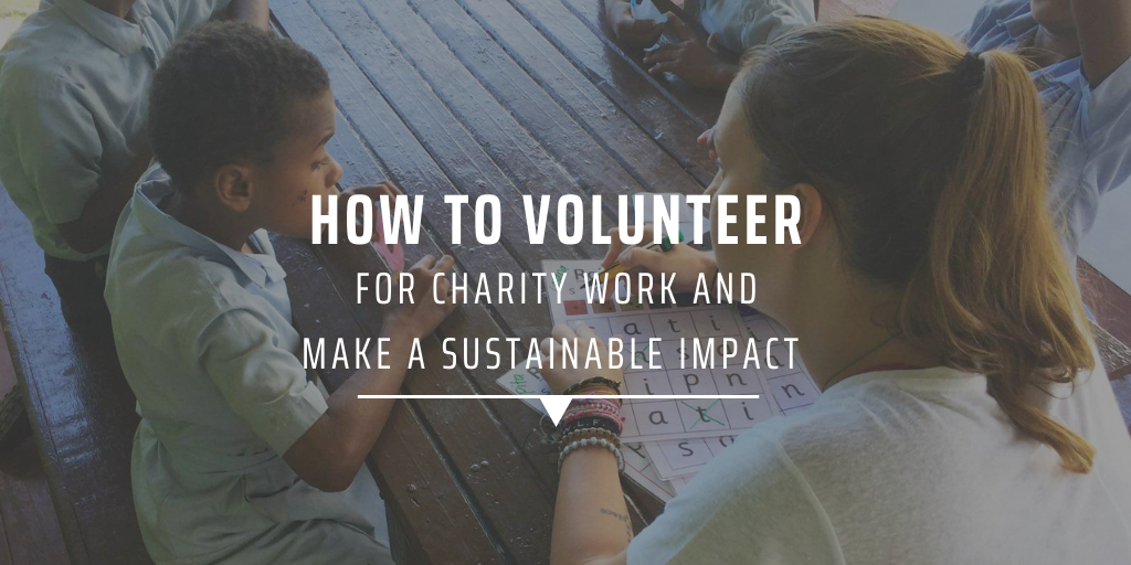 How to volunteer for charity work and make a sustainable impact