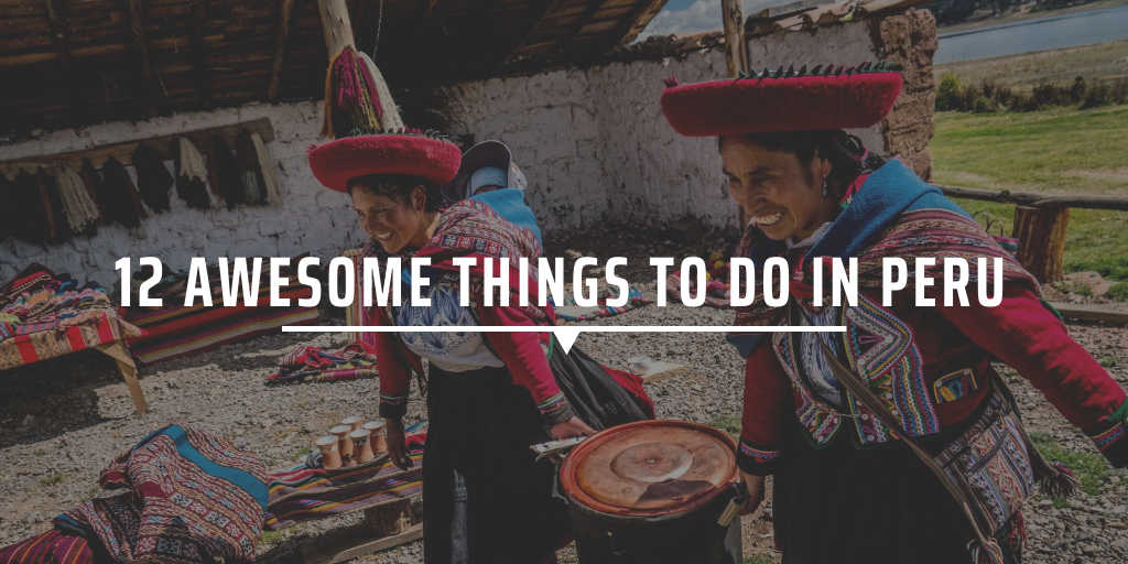 12 awesome things to do in Peru